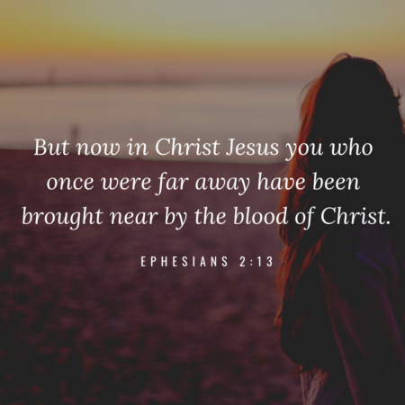 Ephesians 2:13, brought near by the blood of Christ