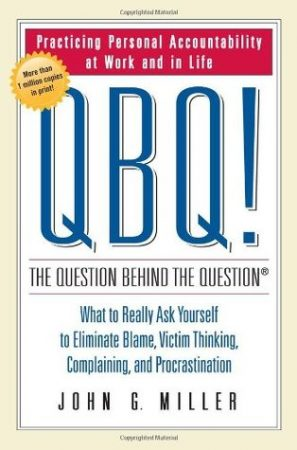 QBQ, The Question Behind the Question book by John G. Miller - training for personal accountability at work and in life